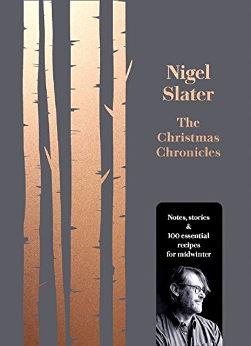 The Christmas Chronicles: Notes, Stories and Essential Recipes for Midwinter: Notes, Stories & 100 Essential Recipes for Midwinter